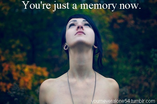You're just a memory now.