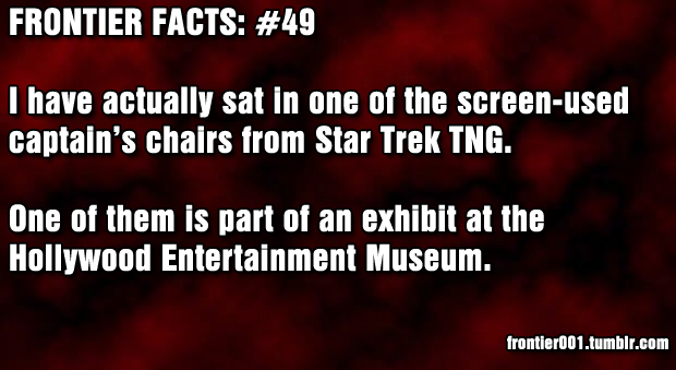 "I say ""one of"" because over the 7 seasons of TNG, there where 32 captain's chairs.  That said, I also got to sit in 1 of Riker and 1 of Troi's chairs, stand at Worf's tactical display, see the big Main Engineering MSMD, stand at O'Brien's transporter panel, and sit in a desk chair behind a random desk (like Guinan's in ""Q-Who"") - next to Picard's fish tank.  :P I would have stayed there all day but it was a tour group…:P Who's jealous?"