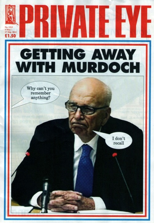 Getting away with Murdoch! Brilliant front cover for the latest edition of Private Eye. Also this rather amusing one further in…  Clearly Private Eye is having a bonanza with this story… Keep 'em coming, Mr H :)