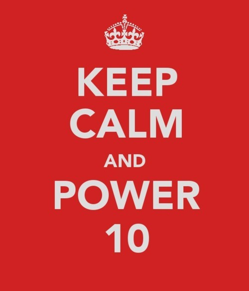 I say power 10 for just about everything