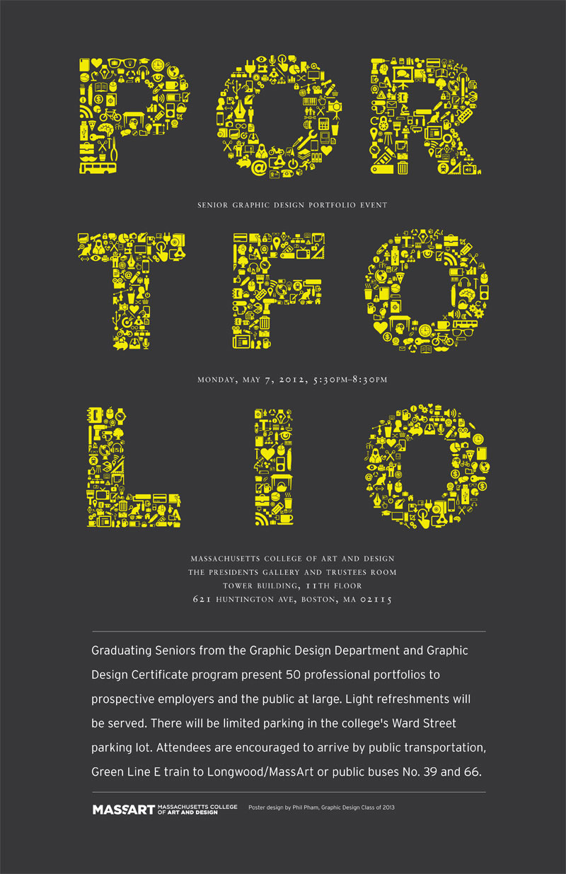 brianlucid:  Please join us for MassArt's 2012 Graphic Design Senior Portfolio Night. 50 portfolios from Undergraduate and Graphic Design Certificate programs will be on display. Light refreshments will be served.       Monday, May 7,  5:30 - 8:30 P.M.Massachusetts College of Art and Design, 11th Floor Tower Building621 Huntington Avenue, Boston, Massachusetts 02115