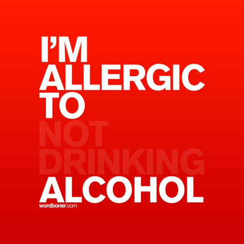 I'm Allergic To Not Drinking Alcohol