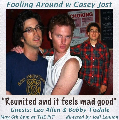 DON'T MISS: Fooling Around With Casey Jost, happening SUN, MAY 6 @ 8PM at The PIT Mainstage. Featuring videos! Music! Games! And a dog! Special guests: Leo Allen, Bobby Tisdale and Normal Bob Smith!