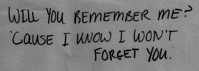 no you won't remember me..