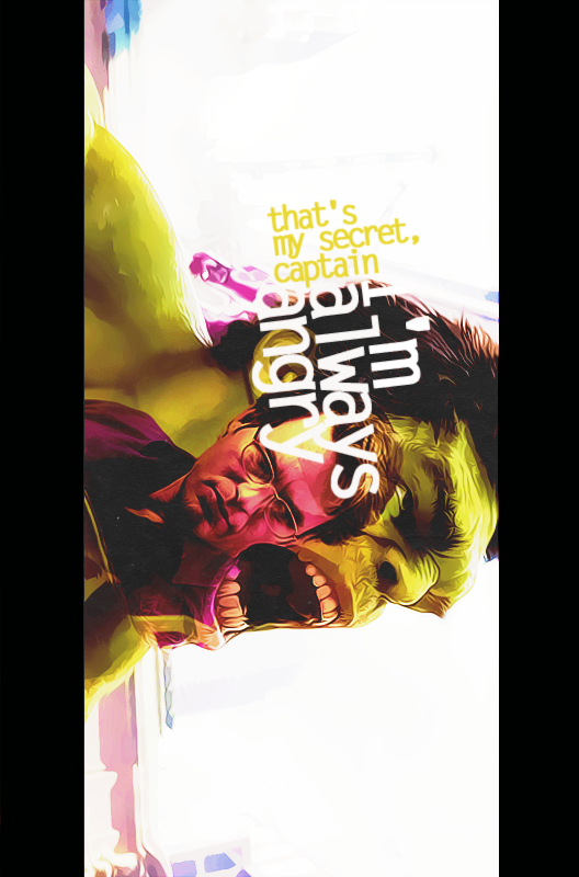 The Avengers Bruce Banner /Hulk/ → That's my secret, Captain. I'm always angry.