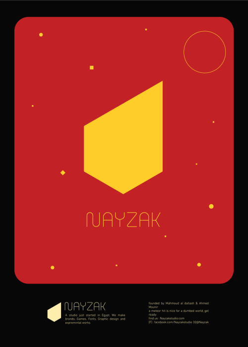 Nayzak Launching A studio just started in Egypt, We make brands, Games, Fonts, Graphic design and expremintal works founded by Mahmoud al dallash & Ahmed Mounir a meteor hit is nice for a dumbed world, get ready Find us: [t] @nayzakstudio [F] https://www.facebook.com/NayzakStudio