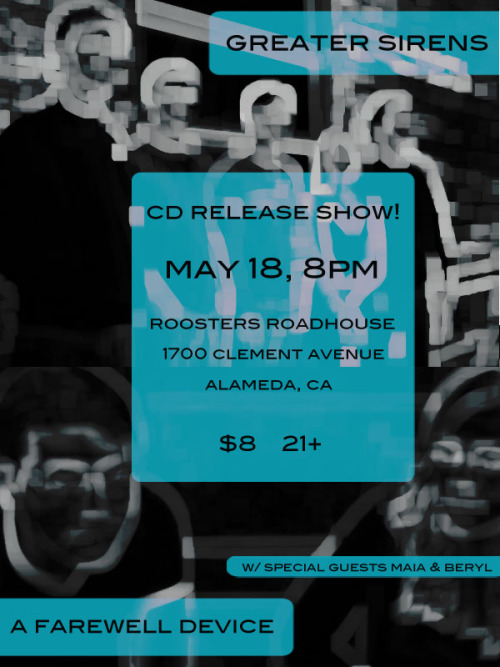 We will be playing at Roosters Roadhouse in Alameda on Friday, May 18th. This will be the CD release show for our new EP, For the Birds, so don't miss it! You can also download digital copies of For the Birds at http://greatersirens.bandcamp.com/Also playing are A Farewell Device and Maia & Beryl!Show starts at 8 PM. Cover is $8, 21+Roosters Roadhouse1700 Clement AvenueAlameda, CA Check out the Facebook event page here.