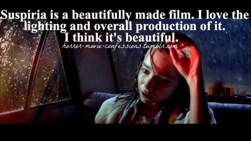 """Suspiria is a beautifully made film. I love the lighting and overall production of it. I think it's beautiful."""