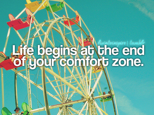 livintoinspire:  Life begins at the end of your comfort zone.