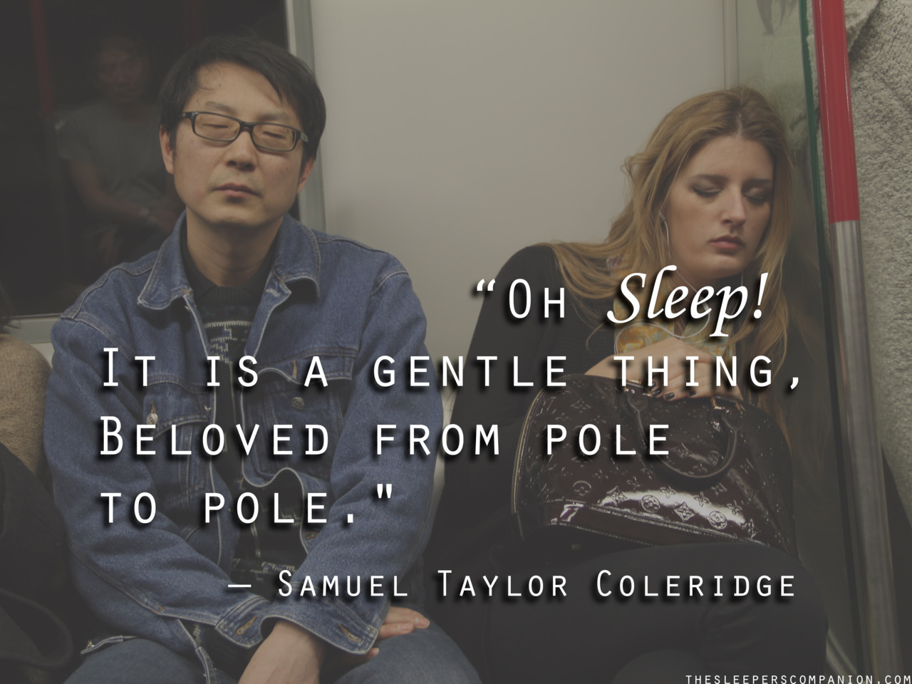 "Sleeper Quote # 1 ""Oh Sleep! It is a gentle thing, Beloved from pole to pole."" - Samuel Taylor Coleridge"