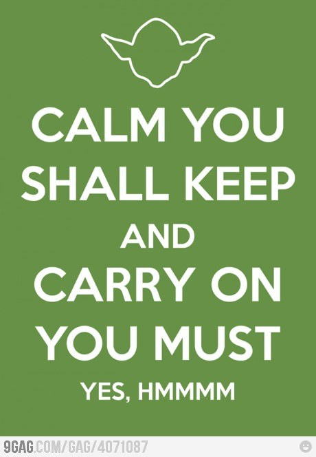 9gag:  Calm You Shall Keep And Carry On You Must