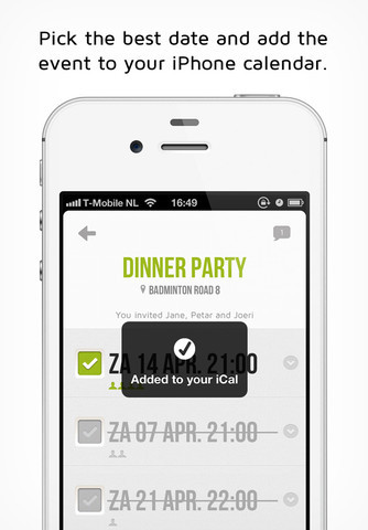 Invy. iPhone. $1.99 Simple is good and Invy is simple. An event planner with style, but no frills. Invy integrates with the address book and calendar on your iPhone, but allows non-iPhone toting users to access the service through the Invy website and respond. Create an invite within the app. Add meet-ups directly to your agenda. Select contacts from your address book. Friends get an email with the invitation. Discuss your invite in a private chat and pick the best date. Friends will be notified which date you picked. With a nice, clean interface and clear function, this is a great, single purpose app. And much nicer to use than Evite.