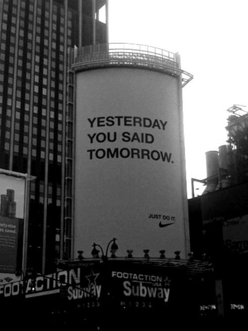 justforstupidpeople:  Yesterday you said tomorrow