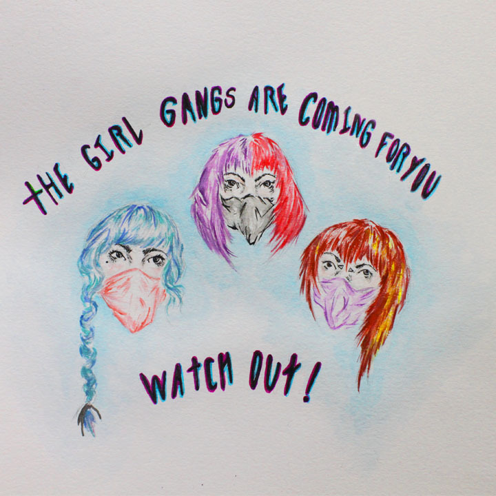 It's true. girl-guts:  Watch out! the girl Gangs are coming for you  by Shelby McLeod