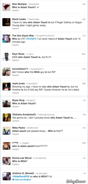 collegehumor:  13 Tweets from People Who Don't Know Who Adam Yauch Is Quickly! There's not time, Google! I'm too busy publicly declaring my ignorance of famous, influential artists!