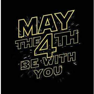 May the fourth be with u!!! I love Star Wars!!!
