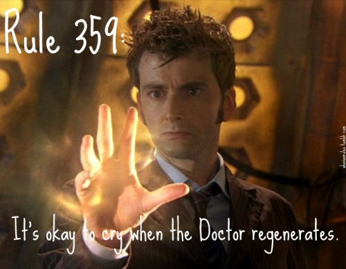 Rule 359: It's okay to cry when the Doctor regenerates. Submission! [Image Credit]