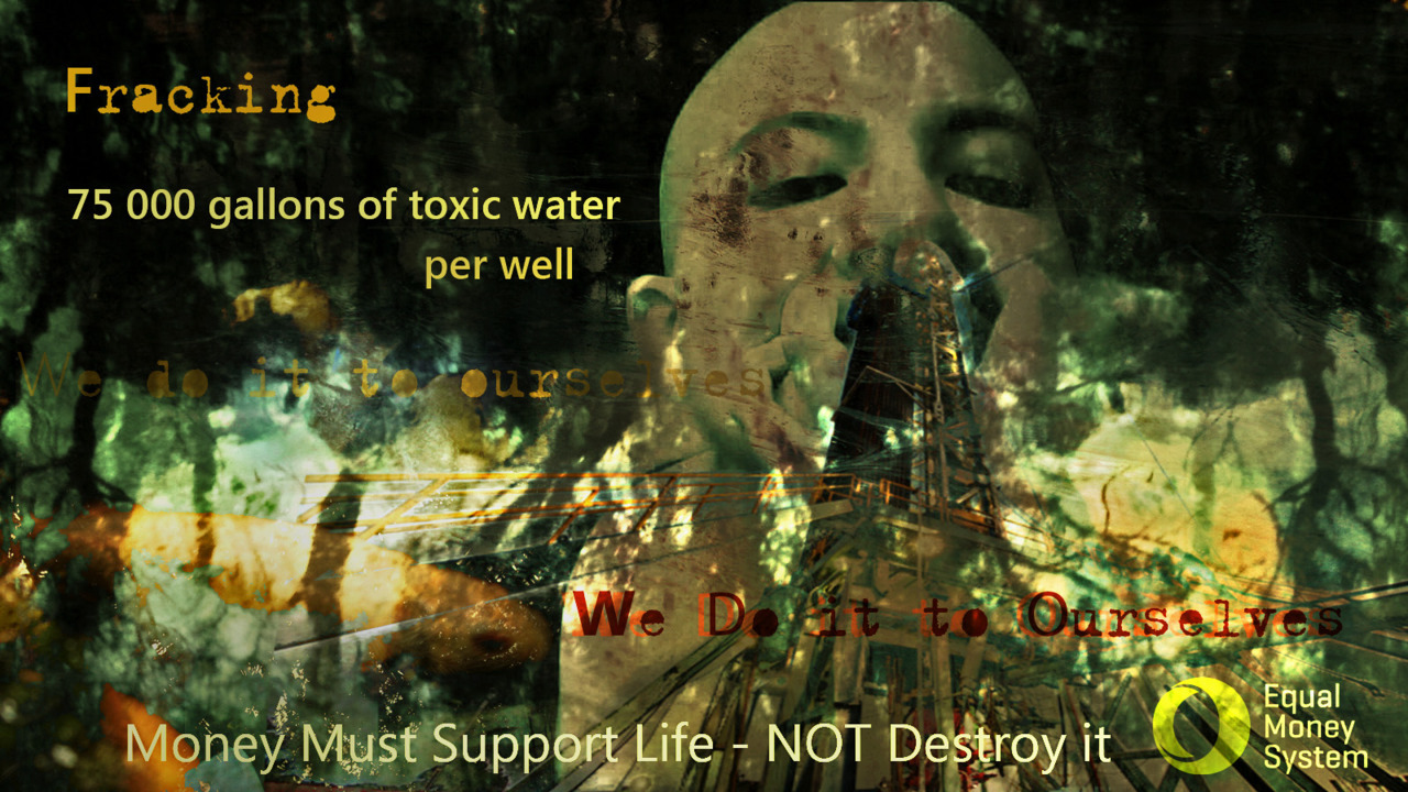 Fracking Hell on Earth Money Must Support Life NOT Destroy it www.equalmoney.org Reward – Reap from Wars Within and Without: DAY 20 Fracking Hell: The Untold Story http://youtu.be/dEB_Wwe-uBM