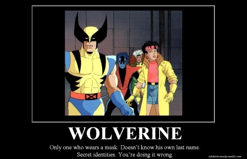 Wolverine. Only one who wears a mask. Doesn't know his own last name. Secret identities, you're doing it wrong.