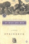 "Of Mice and Men (Steinbeck Centennial Edition)  John Steinbeck  They are an unlikely pair: George is ""small and quick and dark of face""; Lennie, a man of tremendous size, has the mind of a young child. Yet they have formed a ""family,"" clinging together in the face of loneliness and alienation. Laborers in California's dusty vegetable fields, they hustle work when they can, living a hand-to-mouth existence. For George and Lennie have a plan: to own an acre of land and a shack they can call their own.  When they land jobs on a ranch in the Salinas Valley, the fulfillment of their dream seems to be within their grasp. But even George cannot guard Lennie from the provocations of a flirtatious woman, nor predict the consequences of Lennie's unswerving obedience to the things George taught him. ""A thriller, a gripping tale … that you will not set down until it is finished. Steinbeck has touched the quick."" —The New York Times"
