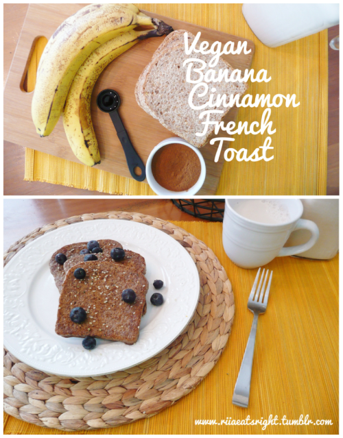 riiaeatsright:  Vegan Banana Cinnamon French Toast Adapted from Veg Web Ingredients: 2 Large Bananas (sliced) 2/3 cup Vanilla Almond Milk 2 or 3 tsp Cinnamon 1 tsp Vanilla Extract 1 tbsp Hemp Hearts (optional) Ezikiel Bread (as many slices needed) Olive Oil (for pan) How To: Heat a pan at a medium temperature & grease with some olive oil. In a blender blend bananas, vanilla almond milk, cinnamon, vanilla extract, and hemp hearts until you reach a liquid texture. Pour batter into bowl. Soak slices of Ezikiel Bread in the batter. Make sure bread is fully coated and place slices onto heated & greased pan. Cook at medium heat until bread is cooked and no longer soggy. (It may take a while too cook, but don't turn up the heat or else you'll burn the outside and have a soggy inside.) Once bread is cooked and cooled, I like to top it with berries, hemp hearts & a little Pure Maple Syrup! Enjoy! :)