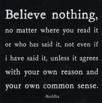 Believe nothing….