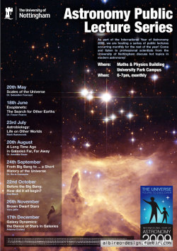 Publicity poster for the University of Nottingham's Astronomy Public Lecture Series, during the International Year of Astronomy. The same design was used for other publicity materials associated with the lecture series. (2009) (contact details are scrambled)