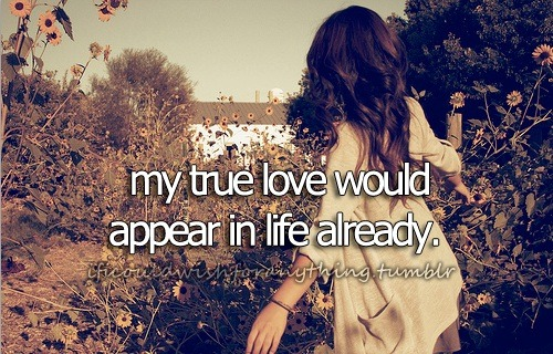 If I could wish for anything… I wish my true love would appear in life already.