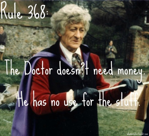 Rule 368: The Doctor doesn't need money.  He has no use for the stuff. Submission! [Image Credit]