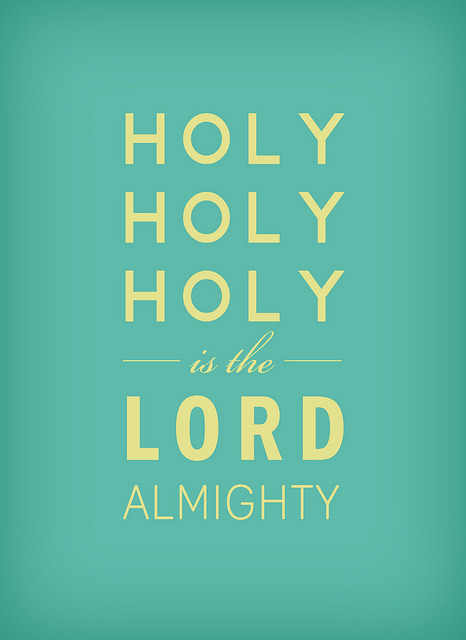 by9:  Holy, holy, holy by Rooted. on Flickr.  Indeed He Is!?