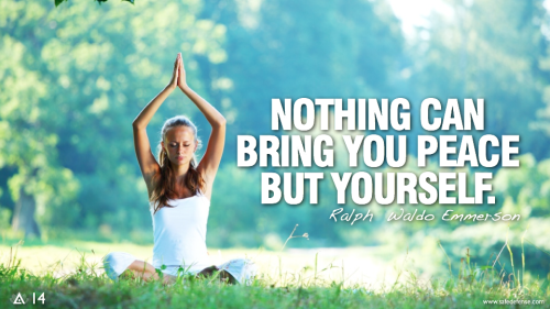 Nothing can bring you peace but yourself. — Ralph Waldo Emmerson