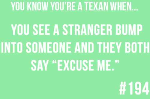 I felt the need to reblog this as it seems both Texan and British. I think we're both known for our politeness. ;)