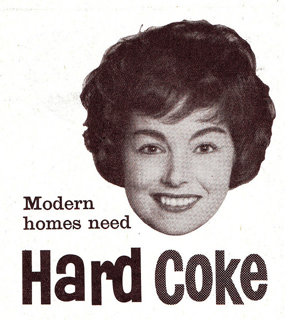 ad from Better Homes and Gardens 1960 FYI: Hard Coke is the solid carbonaceous material derived from low-sulfur bituminous coal commonly known as Low Ash Metallurgical Coke. It forms a desirable fuel for stoves and furnaces.