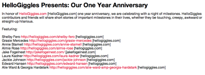 OMG yall, I'm so excited to be a part of the Hello Giggles Live One Year Anniversary show!  It's gonna be crack-a-lackin without question. Check out this fierce line-up.  I'll be sharing a story of my youth in which I was first dumped. Let's just say I'll be channeling Avril. Los Angeles lovelies, Get your tickets and info here! See yall there!