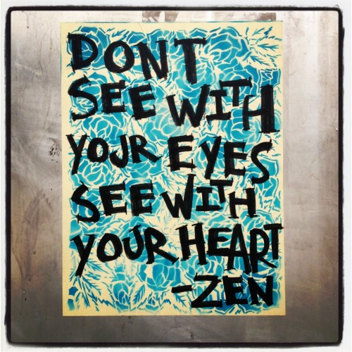 'Don't see with your eyes, see with your heart' - ZEN