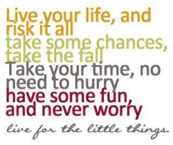 natalieenne:  Life is meant to be LIVED fully, loudly. Go ahead and Live it up!!