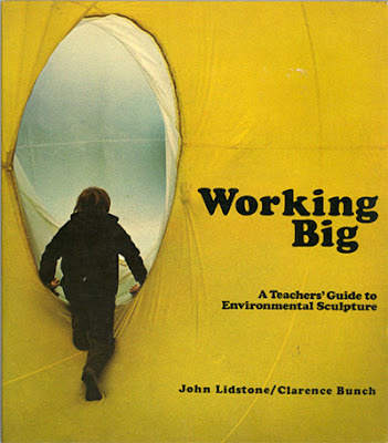 John Lidstone & Clarence Bunch  Working Big: A Teacher's Guide to Environmental Sculpture, 1975 Van Nostrand Reinhold Company, New York (via Public Collectors)