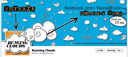 Cover Photo for Running Clouds The band needs to get votes for a Facebook contest. If they win, they are going to open the Vama concert at Sala Palatului. So they needed a new cover photo and avatar to let people know they compete and to gather votes.