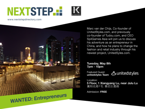 On Tuesday, May 8th we will host NextStep Tuesday, the event where entrepreneurship is the focus.We welcome Marc van der Chijs, a Dutch entrepreneur who has lived and worked in China for over 12 years. He is Co-founder of Tudou.com and Unitedstyles.com, adviser to SpilGames for which he set up and led Asian operation from 2006 to 2011, and is an active angel investor for Chinese Internet and tech start-ups. Join us to discuss Marc van der Chijs' adventures as an Entrepreneur in China, and how he plans to change the fashion and retail industry with his new project, UnitedStyles.com. Come join us at Kartel 5th Floor, 1 Xiangyang Bei Lu, near Julu Lu . Our featured speaker's presentation will kick off at 7:30pm, followed by a short Q&A. Admission is FREE, and 50% discounted drinks will be served from 7pm-930pm. WANTED:Entrepreneurs