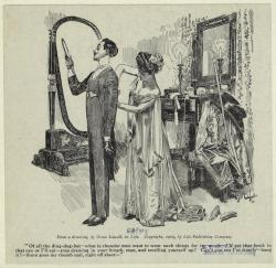 "Image Title :  [Man and woman in a dressing room.]   Creator : Lowell, Orson, 1871-1956 — Artist   Published Date : 1909   Notes : Printed on border: ""Of all the ding-dog-bat —what in thunder men want to wear such things for is — umph — I'll get that hook in that eye or I'll eat — stop drawing your breath man, and swelling yourself up! Can't you see I'm simply — hang it! — there goes my thumb nail, right off short."" ""Copyright, 1909 by Life Publishing Company.""   Original Source : From Good housekeeping. (New York : International Magazine Co. Inc., 1885-) ."