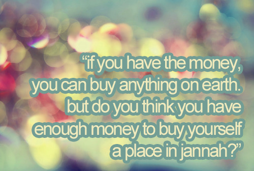 islamic-quotes:  If you have money