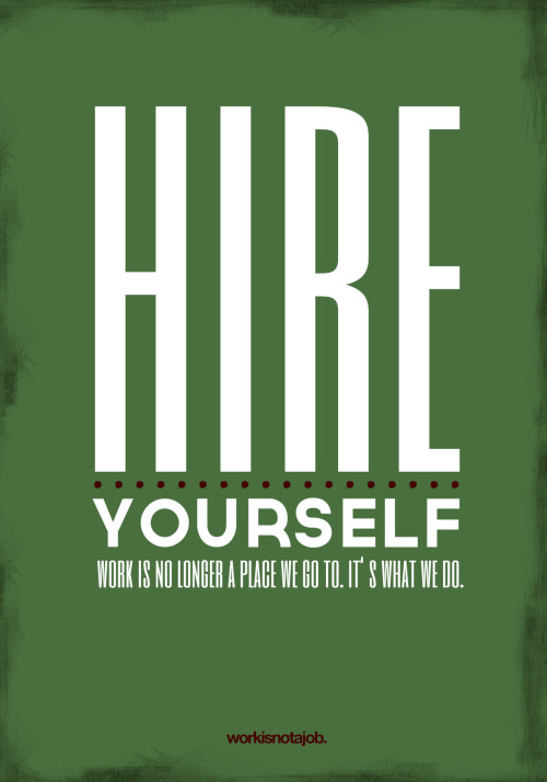 helloyoucreatives:  Inventing a job is more fun than finding a job.