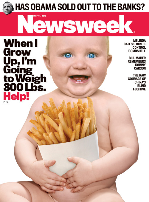 "Obesity. Making American children more snuggly since 1972. This week's cover features this blue-eyed little angel warning us of America's coming obesity crisis. We're fat, she's (he?) saying, and we're only getting fatter. So why is she on our cover? A new four-part HBO documentary (premiering next Monday and Tuesday) called ""The Weight of the Nation"" warns that the coming generation of Americans could even have shorter lifespans than the previous one. In Newsweek, Gary Taubes, author of ""Why We Get Fat: And What to Do About It,"" takes a critical look at the film, and writes about the greater issue of obesity in America. Whatchu think, tumblr?"