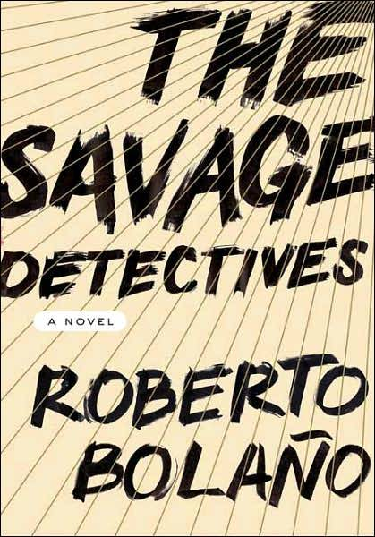 the savage detectives (los detectives salvajes), roberto bolaño: farrar, straux and giroux.