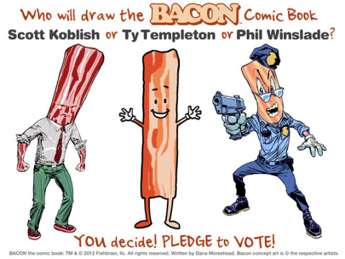 "tytempleton:  LAST DAY!! THE LAST FEW HOURS TO PLEDGE AND VOTE… My buddy Dana Moreshead has written a comic about…BACON, a former NY cop who is  ""Targeted for elimination by a mysterious madman and a radical vegetarian group, Bacon must call upon his past experience as a New York City beat cop to survive. Victory, however, will only come from Bacon's ability to fully embrace the sense of calm and selflessness that has eluded him for so long"" Dana's plan is that whoever pledges gets a vote (one for each dollar pledged) towards the eventual artist—Scott Koblish, Phil Winslade or me. Click through and check it out…"