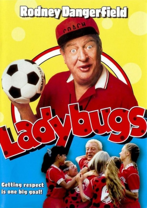 Ladybugs… What a classy film from my childhood. I don't know why but I just ended up thinking about Rodney Dangerfield earlier today.