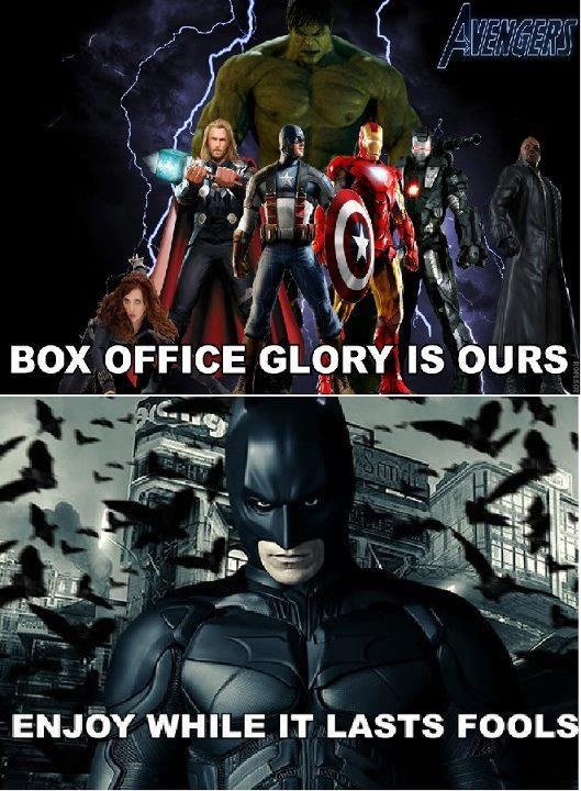 Avengers was beyond incredible. … But still. BATMAN ALWAYS WINS.