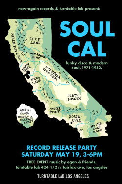 Turntable Lab X Now-Again Records presents Soul Cal: Funky Disco & Modern Soul 1971-1982   The definitive survey of America's best, independent 70s soul-ensembles. 15 rare and unreleased tracks; 80-page book/CD and 80-page book/2LP with rare photos and each band's story.     A decade in the making, Soul Cal is the definitive survey of America's best, independent, 70s soul-ensembles. Profiled within this album and book are the bands that transitioned from funk to disco; the bands that kept up the backbeat as rhythm moved to the backseat. Against the odds, they left recorded artifacts for we at Now-Again to dig out, dust off and restore.  Collected here for the first time are the musical dreams of dozens, dreams that were deferred but were never discarded.   Egon & Henoch spinning 12s + 45s + free drinks. SATURDAY MAY 19th 3-6PM Turntable Lab LA 424 1/2 Fairfax Ave. Los Angeles, CA 90036
