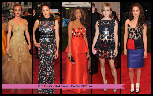 From the Met Gala of 2012, here is our Get OUT list from the red carpet:  Leighton Meester in Marchesa Shailene Woodley in Christopher Kane Eva Mendez in Prada Chloe Sevigny in Prada Kristen Stewart in Balenciaga
