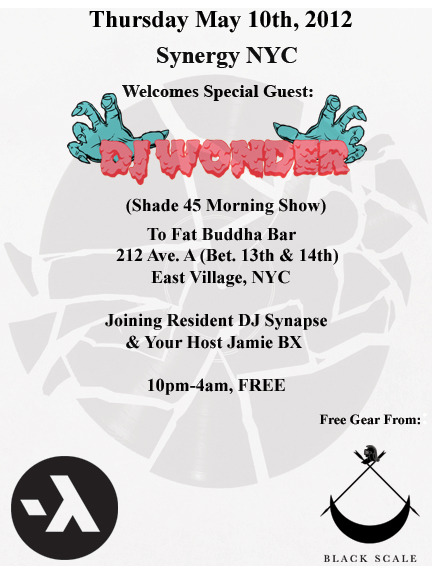 Thursday May 10thSYNERGY: DJ WONDER (SHADE 45 MORNING SHOW) GUESTSAt Fat Buddha Bar … 10:00PM - 4:00AMThis month:We welcome DJ Wonder, who holds down the morning show on Shade 45 (Sirius) every weekday with Sway (MTV). Also Resident:DJ SynapseWith your host: Jamie BXFat Buddha Bar212 Avenue A (Between 13th & 14th Street)East Village, New York, NYFREE event, and cheap/good Korean Tapas Food Till 3amSUPPORTED BY: Black Scale (www.black-scale.com)FREE CLOTHING GIVEAWAYS            Fat Buddha  212 Ave A, New York, NY 10009  View Map · Get Directions